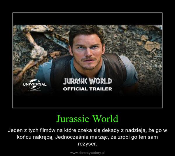 Jurassic World – Jeden z tych filmów na które czeka się dekady z nadzieją, że go w końcu nakręcą. Jednocześnie marząc, że zrobi go ten sam reżyser.