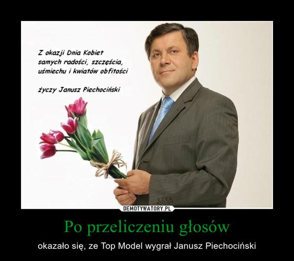 Po przeliczeniu głosów – okazało się, ze Top Model wygrał Janusz Piechociński