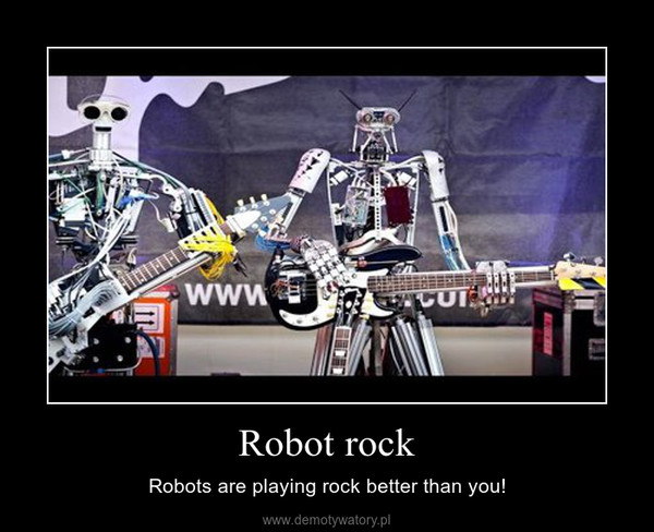 Robot rock – Robots are playing rock better than you!