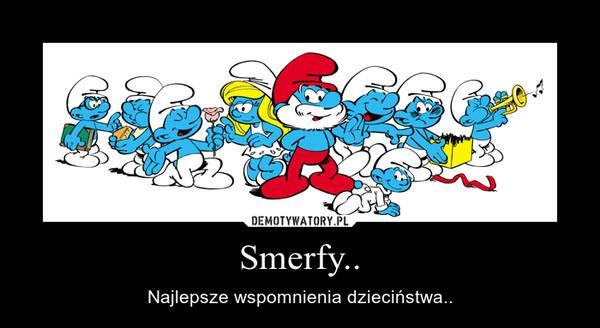 Smerfy.. – Najlepsze wspomnienia dzieciństwa..