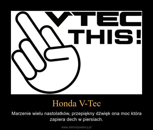 Honda V-Tec – Marzenie wielu nastolatków, przepiękny dźwięk ona moc która zapiera dech w piersiach.