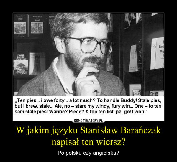 W Jakim Języku Stanisław Barańczak Napisał Ten Wiersz