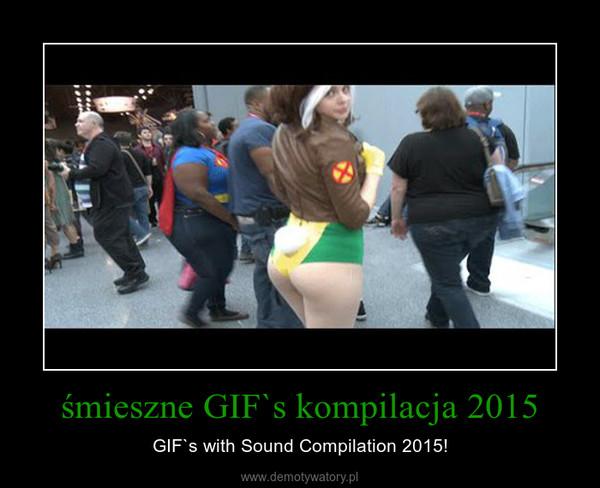 śmieszne GIF`s kompilacja 2015 – GIF`s with Sound Compilation 2015!