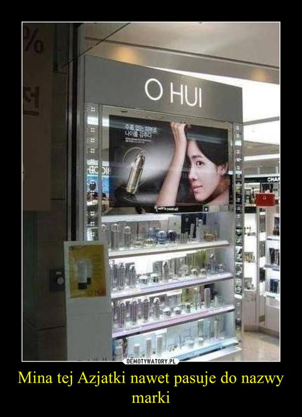 Mina tej Azjatki nawet pasuje do nazwy marki –