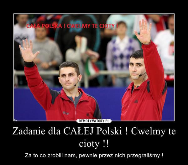 Zadanie dla CAŁEJ Polski ! Cwelmy te cioty !! – Za to co zrobili nam, pewnie przez nich przegraliśmy !