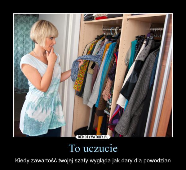 To uczucie – Kiedy zawartość twojej szafy wygląda jak dary dla powodzian