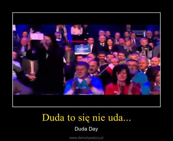 Duda to się nie uda... – Duda Day