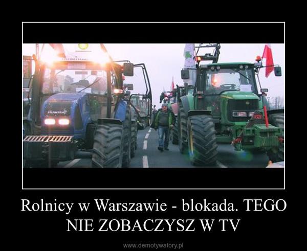 Rolnicy w Warszawie - blokada. TEGO NIE ZOBACZYSZ W TV –