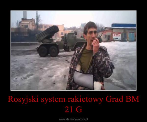 Rosyjski system rakietowy Grad BM 21 G –