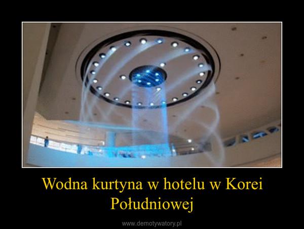 Wodna kurtyna w hotelu w Korei Południowej –
