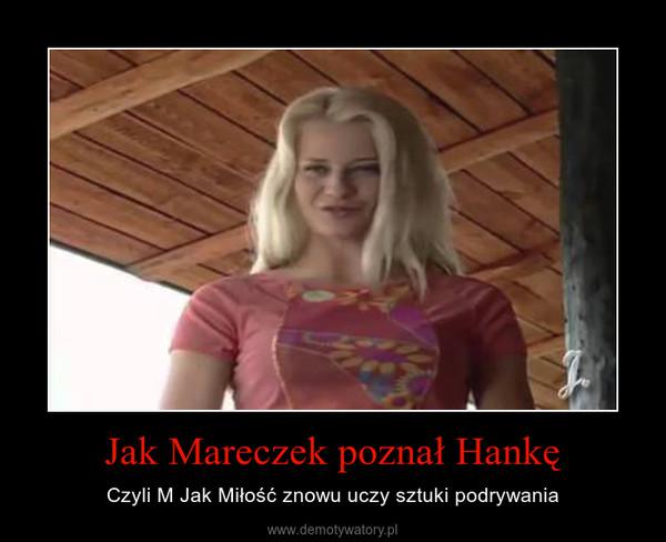 Jak Mareczek poznał Hankę – Czyli M Jak Miłość znowu uczy sztuki podrywania