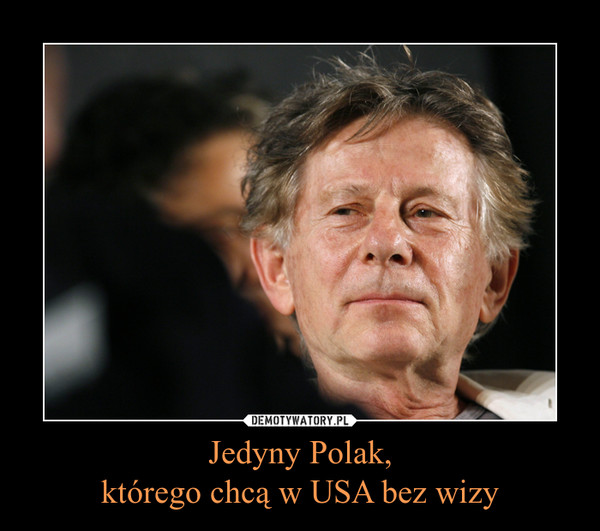 Jedyny Polak,którego chcą w USA bez wizy –
