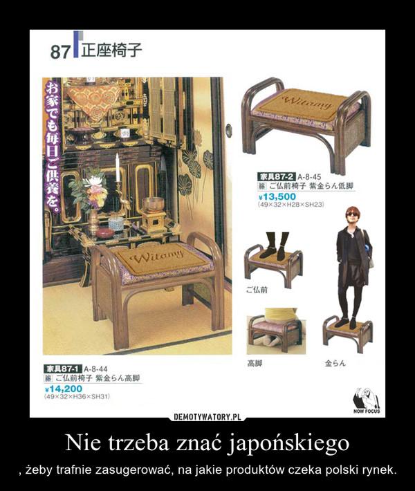 Nie trzeba znać japońskiego – , żeby trafnie zasugerować, na jakie produktów czeka polski rynek.