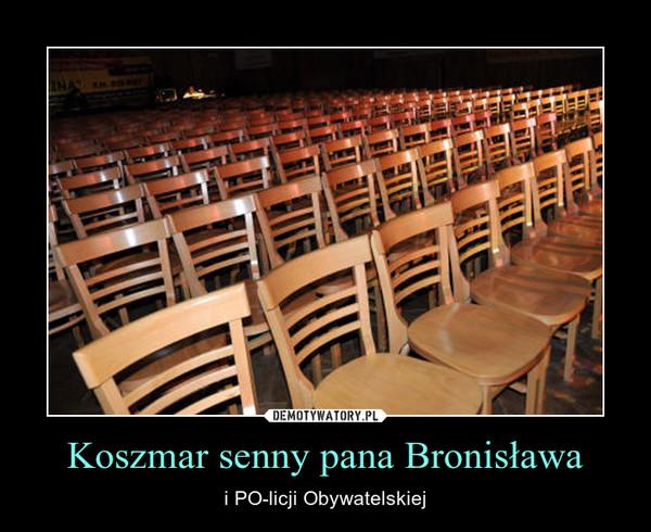 Koszmar senny pana Bronisława – i PO-licji Obywatelskiej
