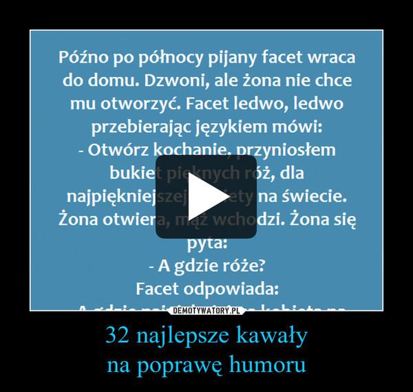 32 najlepsze kawałyna poprawę humoru –