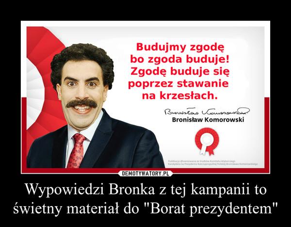 """Wypowiedzi Bronka z tej kampanii to świetny materiał do """"Borat prezydentem"""" –"""