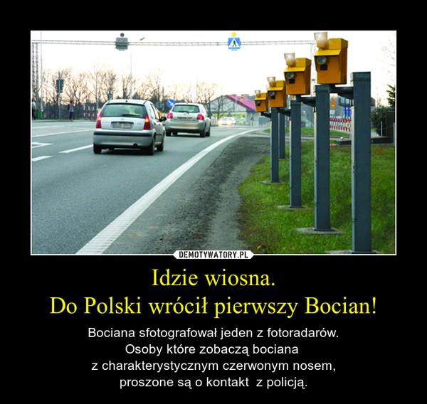 Idzie wiosna.Do Polski wrócił pierwszy Bocian! – Bociana sfotografował jeden z fotoradarów.Osoby które zobaczą bociana z charakterystycznym czerwonym nosem,proszone są o kontakt  z policją.