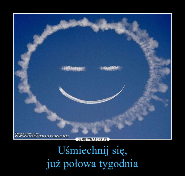Uśmiechnij się,już połowa tygodnia –