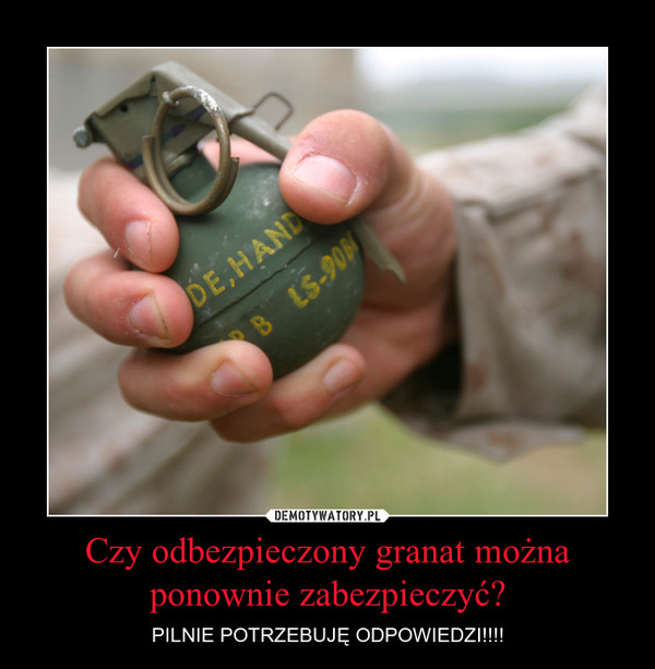 Czy odbezpieczony granat można ponownie zabezpieczyć? – PILNIE POTRZEBUJĘ ODPOWIEDZI!!!!