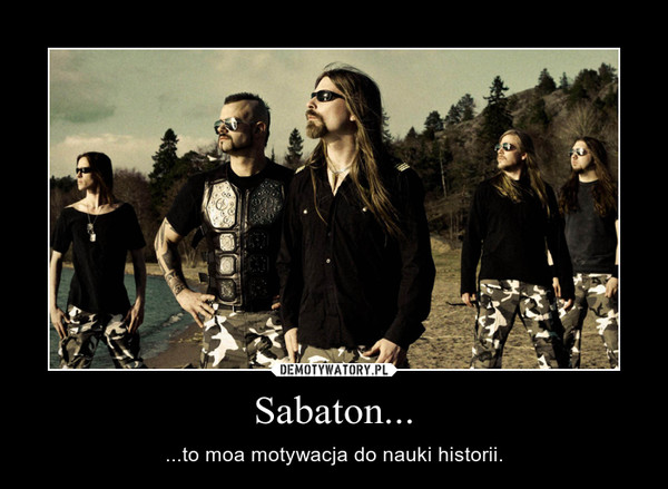 Sabaton... – ...to moa motywacja do nauki historii.