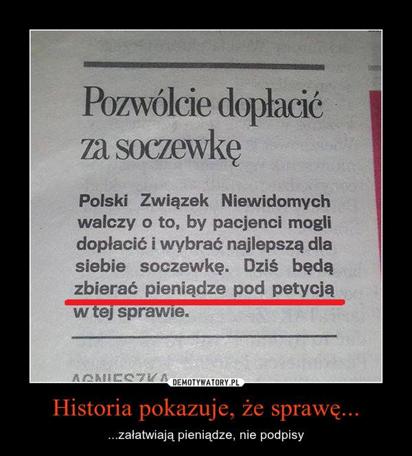 Historia pokazuje, że sprawę... – ...załatwiają pieniądze, nie podpisy