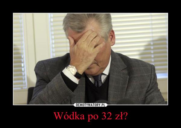Wódka po 32 zł? –