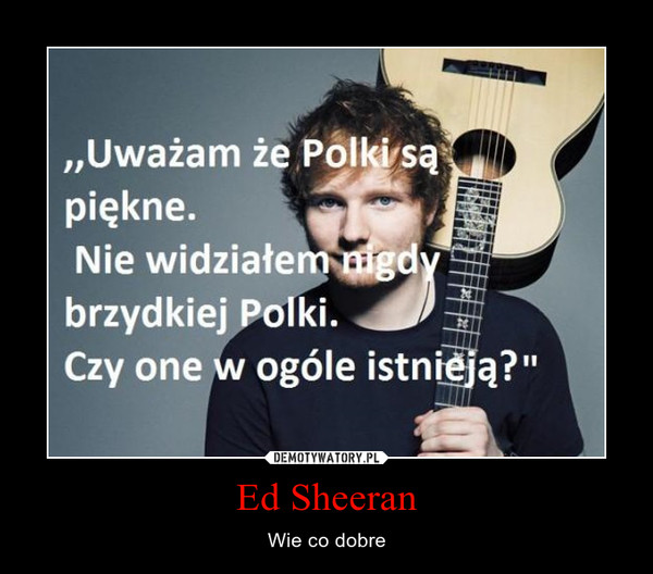 Ed Sheeran – Wie co dobre