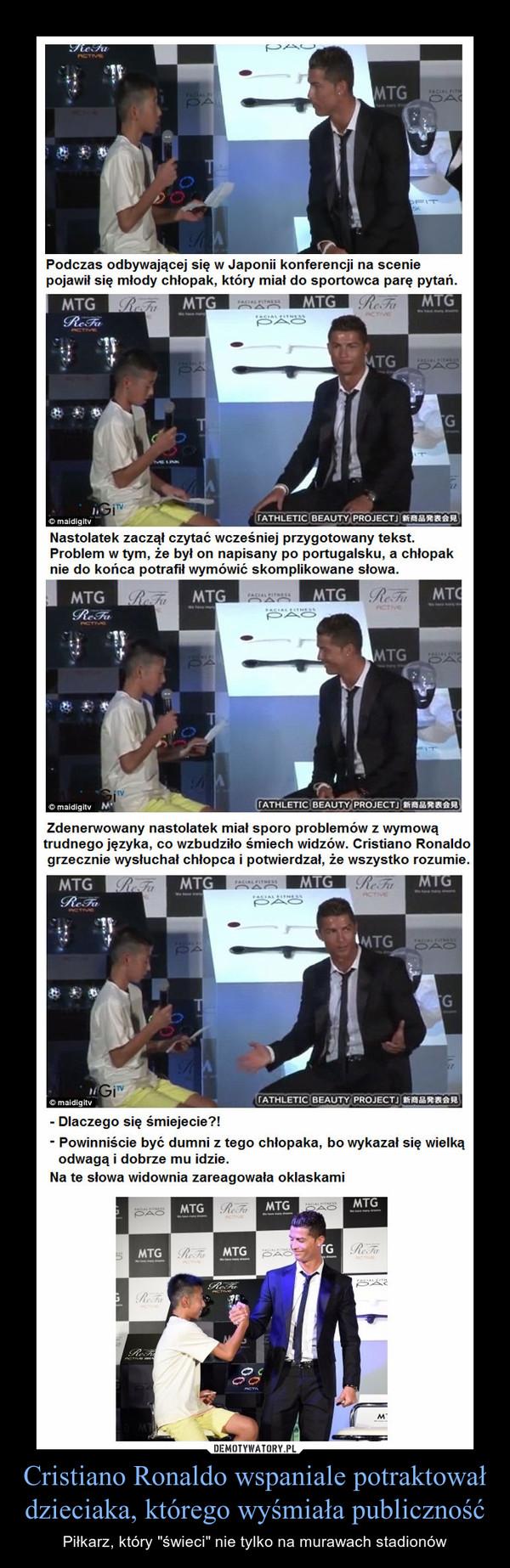 """Cristiano Ronaldo wspaniale potraktował  dzieciaka, którego wyśmiała publiczność – Piłkarz, który """"świeci"""" nie tylko na murawach stadionów"""