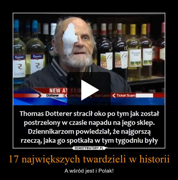 17 największych twardzieli w historii – A wśród jest i Polak!