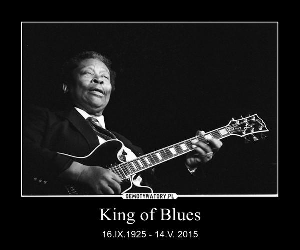 King of Blues – 16.IX.1925 - 14.V. 2015