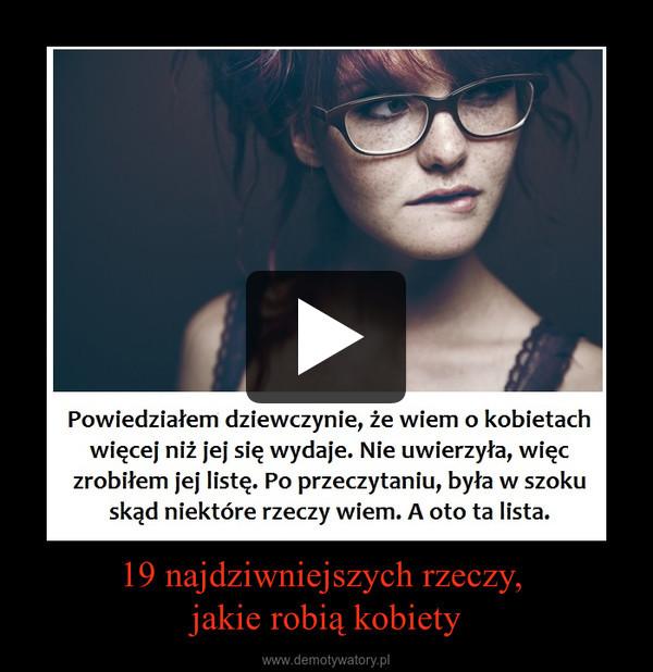 19 najdziwniejszych rzeczy, jakie robią kobiety –