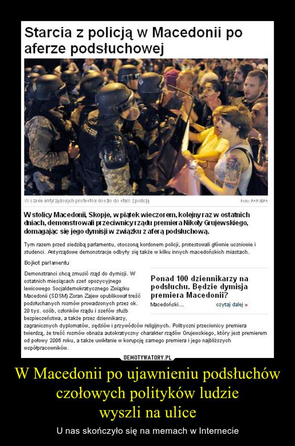 W Macedonii po ujawnieniu podsłuchów czołowych polityków ludziewyszli na ulice – U nas skończyło się na memach w Internecie