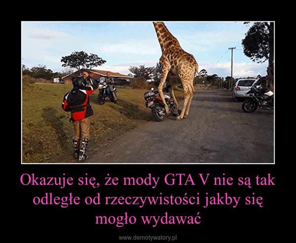 Okazuje się, że mody GTA V nie są tak odległe od rzeczywistości jakby się mogło wydawać –