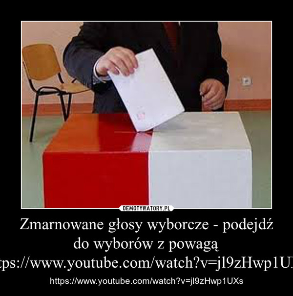 Zmarnowane głosy wyborcze - podejdź do wyborów z powagą https://www.youtube.com/watch?v=jl9zHwp1UXs – https://www.youtube.com/watch?v=jl9zHwp1UXs