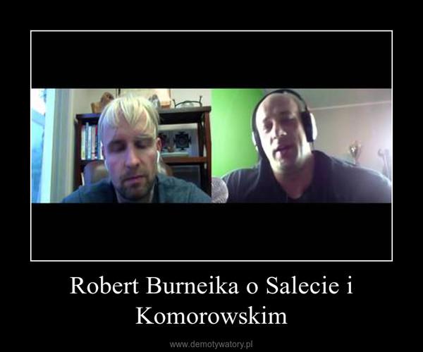 Robert Burneika o Salecie i Komorowskim –