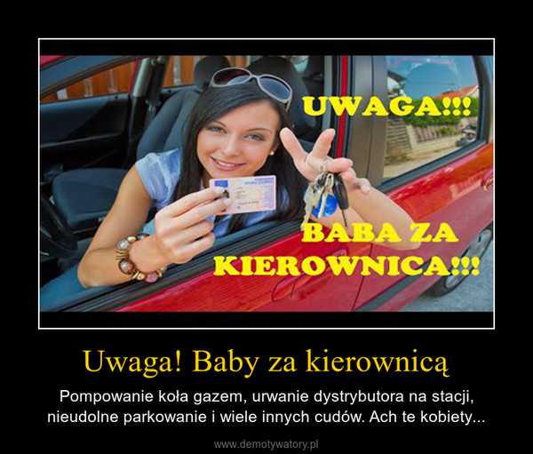 Uwaga! Baby za kierownicą – Pompowanie koła gazem, urwanie dystrybutora na stacji, nieudolne parkowanie i wiele innych cudów. Ach te kobiety...