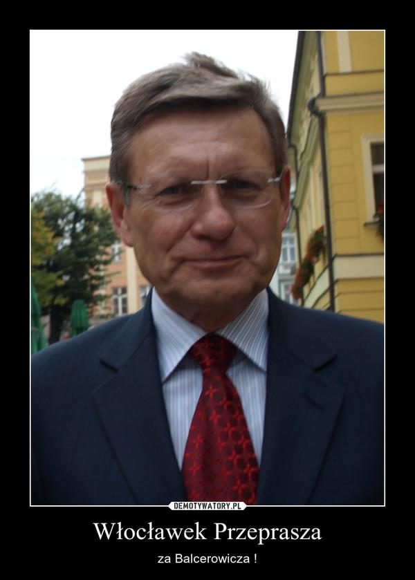 Włocławek Przeprasza – za Balcerowicza !