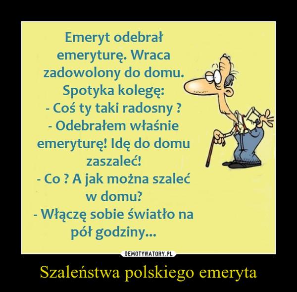 Szaleństwa polskiego emeryta –