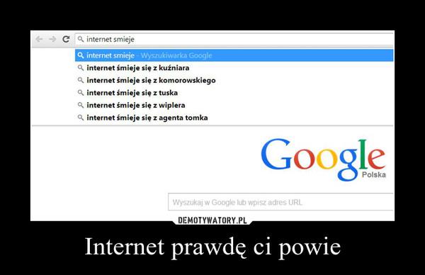 Internet prawdę ci powie –