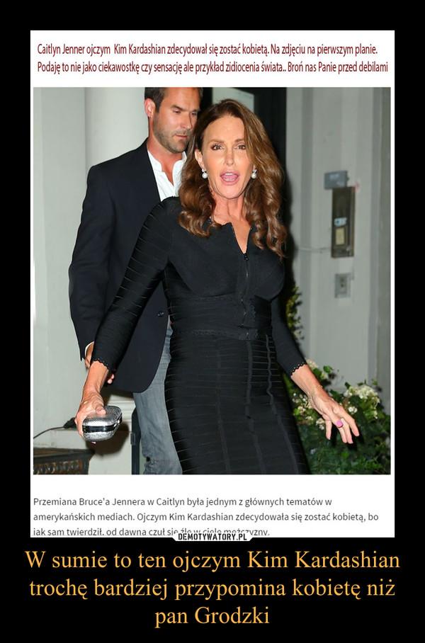 W sumie to ten ojczym Kim Kardashian trochę bardziej przypomina kobietę niż pan Grodzki –