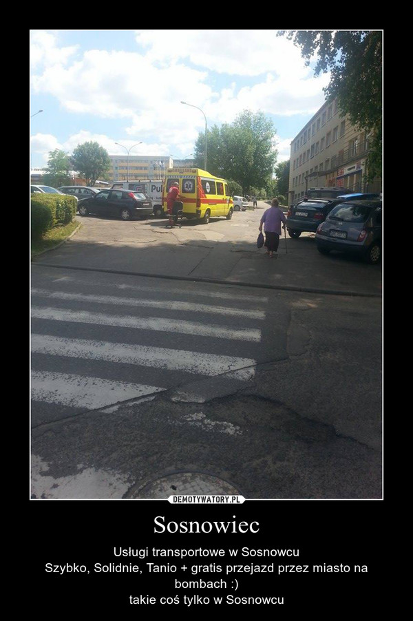 Sosnowiec – Usługi transportowe w SosnowcuSzybko, Solidnie, Tanio + gratis przejazd przez miasto na bombach :)takie coś tylko w Sosnowcu