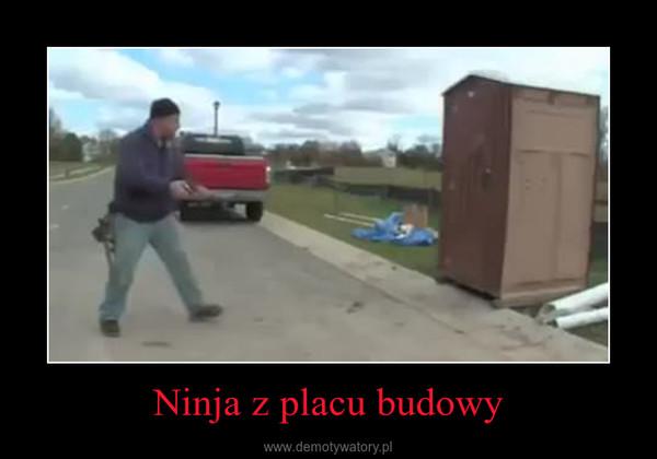 Ninja z placu budowy –