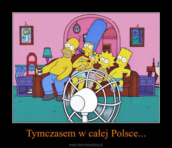 Tymczasem w całej Polsce... –
