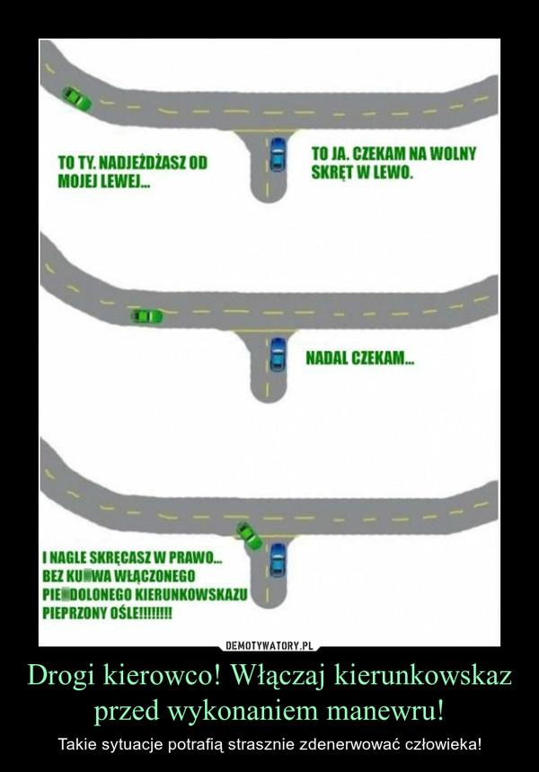 Drogi kierowco! Włączaj kierunkowskaz przed wykonaniem manewru! – Takie sytuacje potrafią strasznie zdenerwować człowieka!