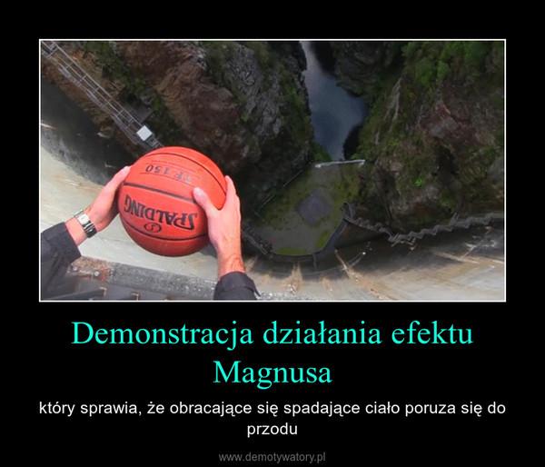 Demonstracja działania efektu Magnusa – który sprawia, że obracające się spadające ciało poruza się do przodu