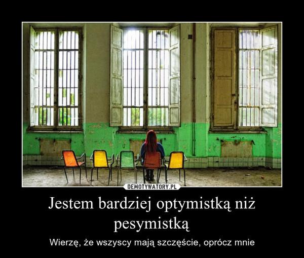 Jestem bardziej optymistką niż pesymistką – Wierzę, że wszyscy mają szczęście, oprócz mnie