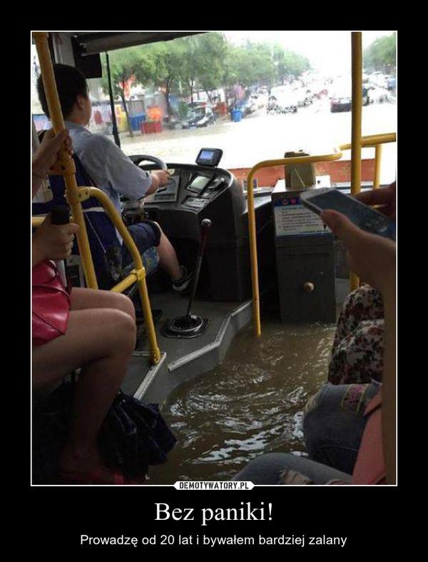 Bez paniki! – Prowadzę od 20 lat i bywałem bardziej zalany