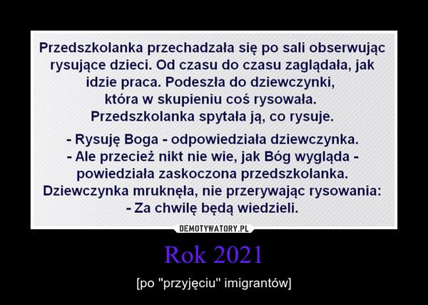 Rok 2021 – [po ''przyjęciu'' imigrantów]