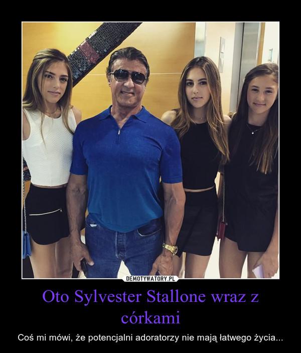 Oto Sylvester Stallone wraz z córkami – Coś mi mówi, że potencjalni adoratorzy nie mają łatwego życia...