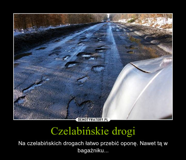 Czelabińskie drogi – Na czelabińskich drogach łatwo przebić oponę. Nawet tą w bagażniku...